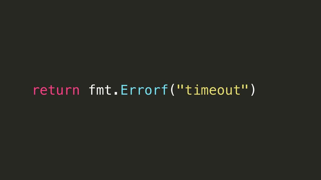 """return fmt.Errorf(""""timeout"""")"""