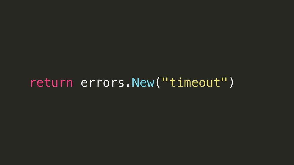 "return errors.New(""timeout"")"