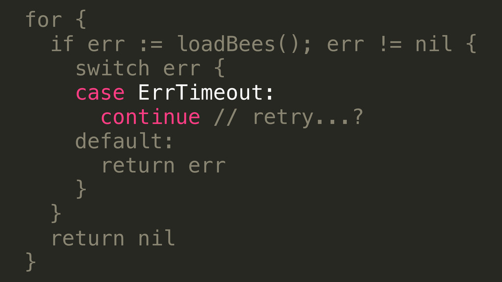 for { if err := loadBees(); err != nil { switch...