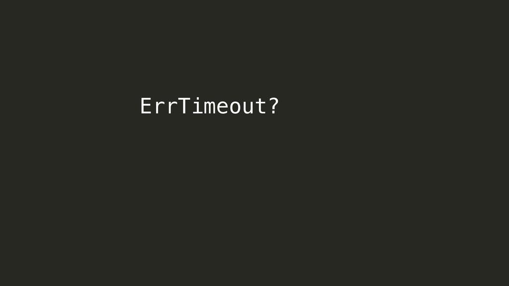 ErrTimeout?