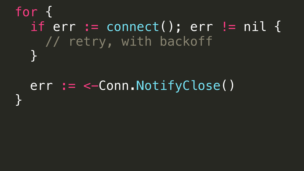 for { if err := connect(); err != nil { // retr...
