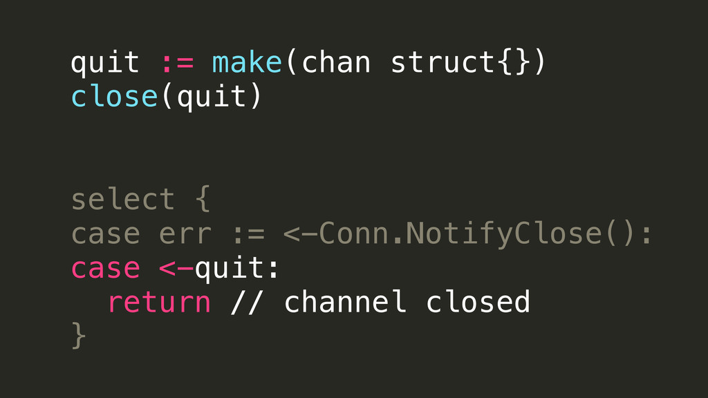 quit := make(chan struct{}) close(quit) select ...