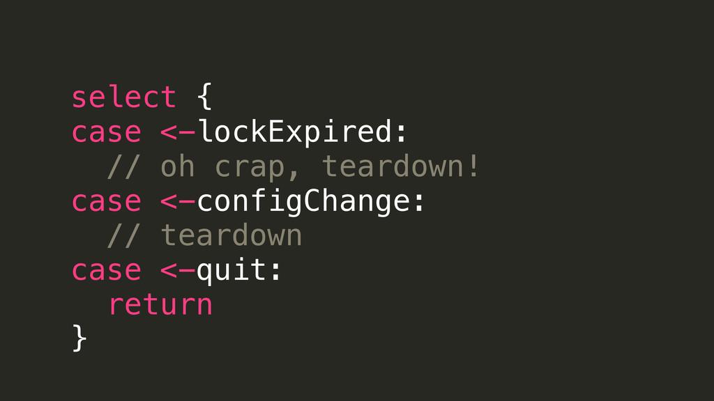 select { case <-lockExpired: // oh crap, teardo...