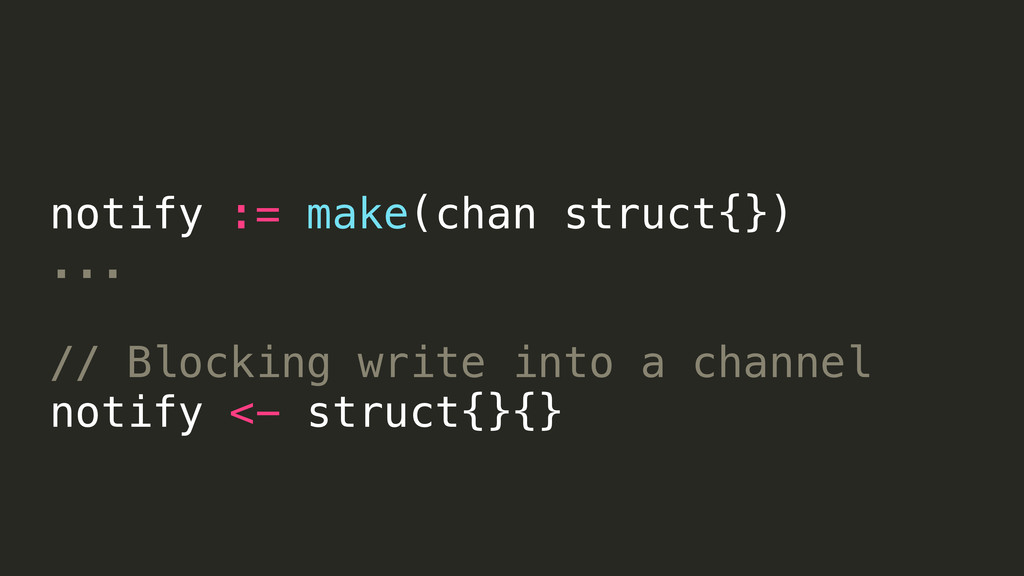 notify := make(chan struct{}) ... // Blocking w...