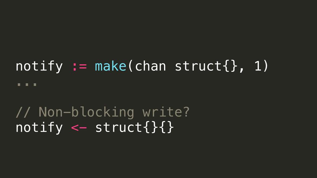 notify := make(chan struct{}, 1) ... // Non-blo...