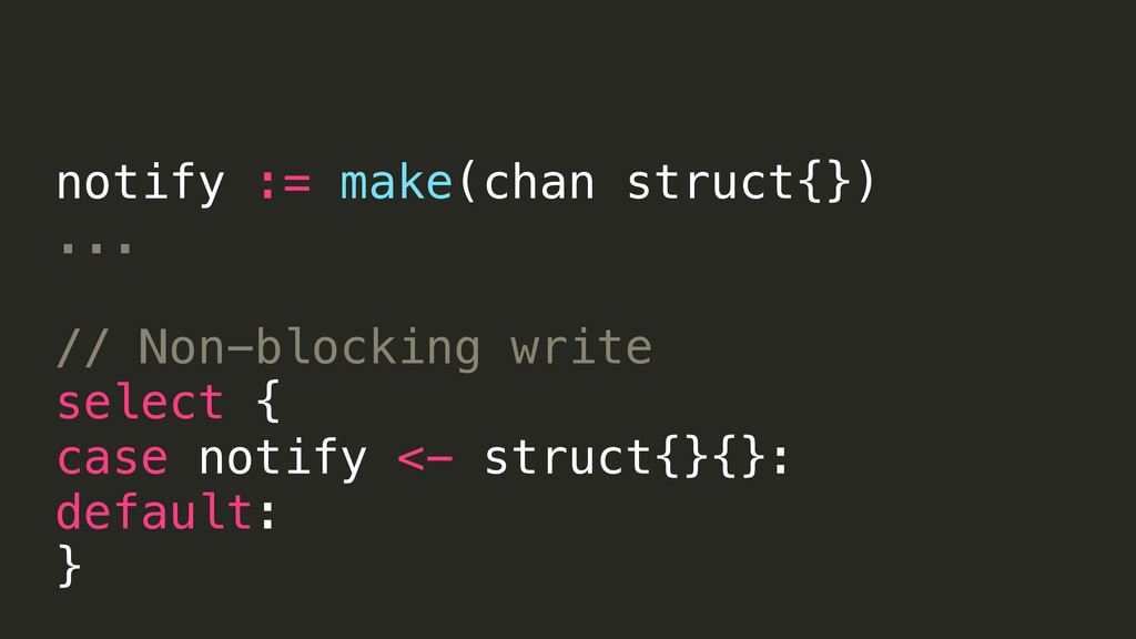 notify := make(chan struct{}) ... // Non-blocki...