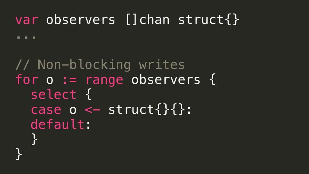 var observers []chan struct{} ... // Non-blocki...