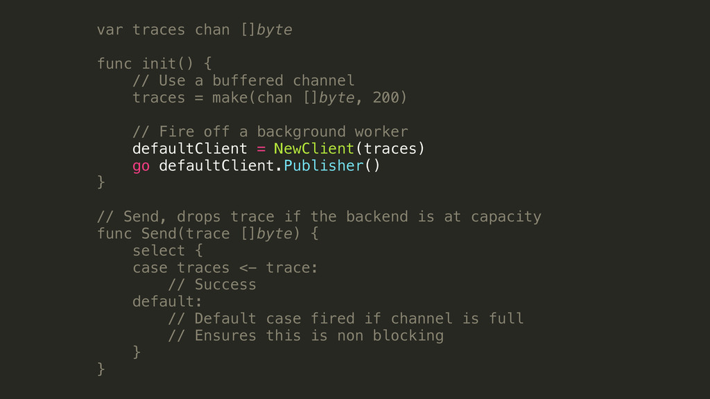 var traces chan []byte func init() { // Use a b...
