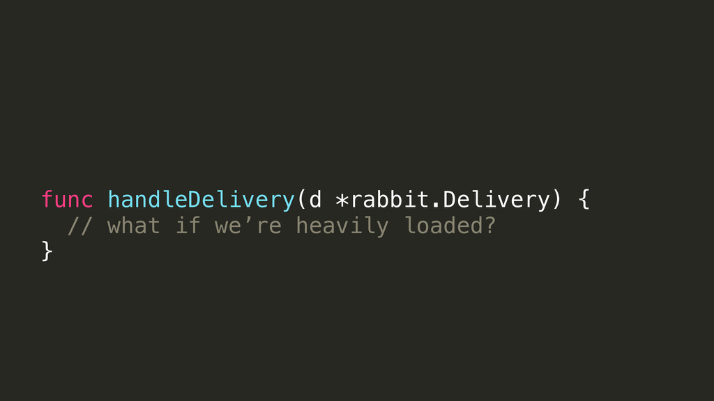 func handleDelivery(d *rabbit.Delivery) { // wh...
