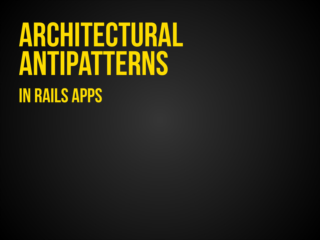 Architectural Antipatterns in Rails apps