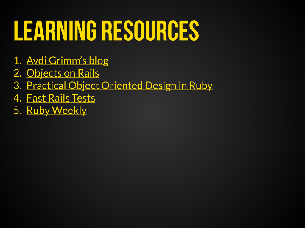 Learning resources 1. Avdi Grimm's blog 2. Obje...