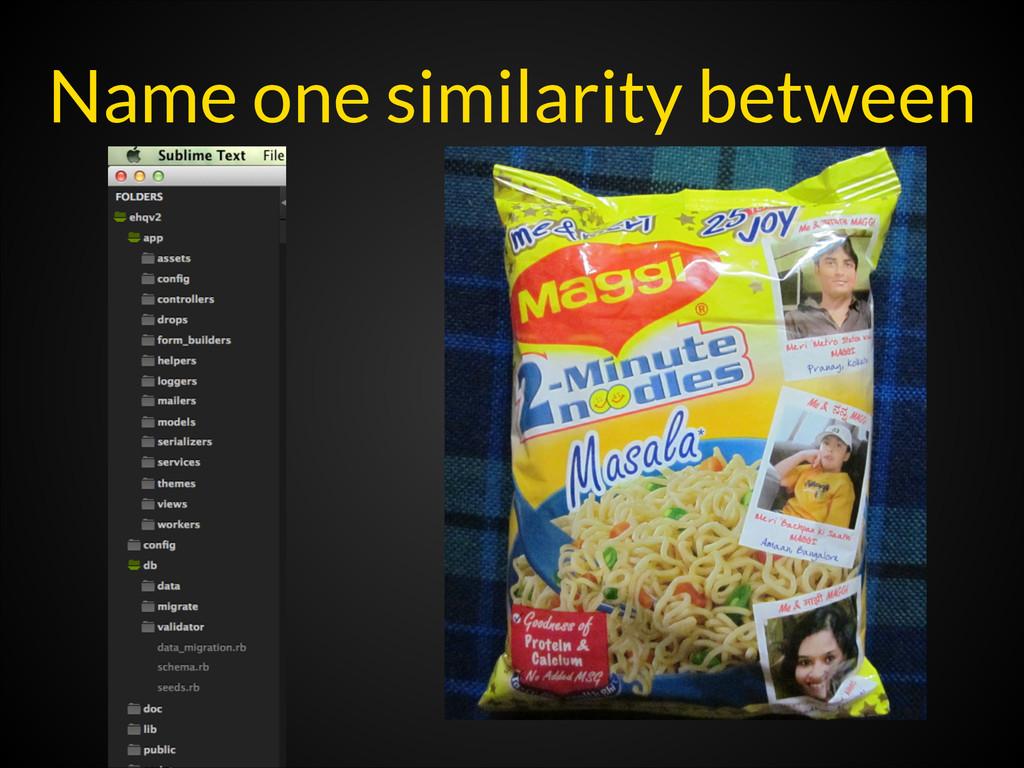 Name one similarity between