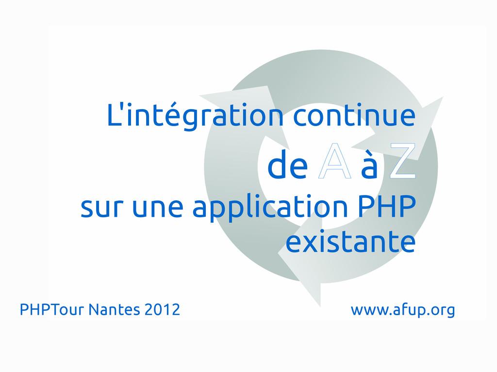 PHPTour Nantes 2012 www.afup.org L'intégration ...