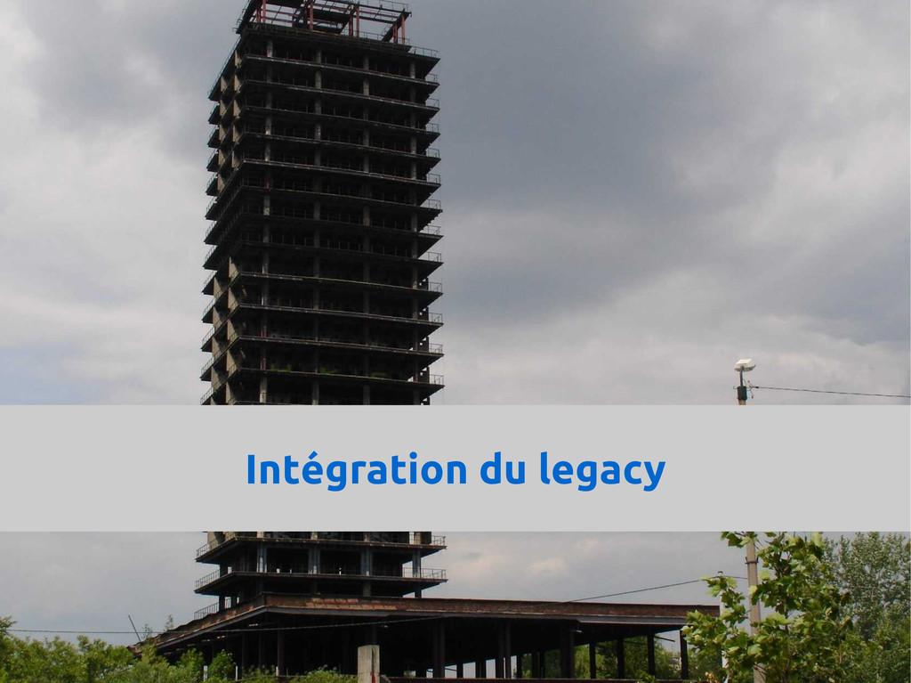 Intégration du legacy