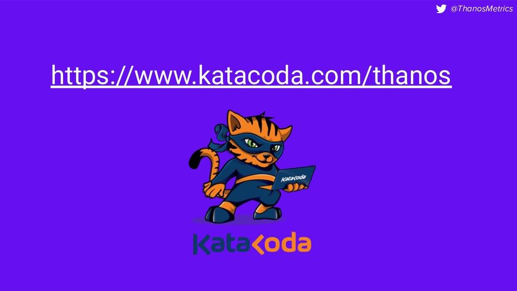 @ThanosMetrics https://www.katacoda.com/thanos