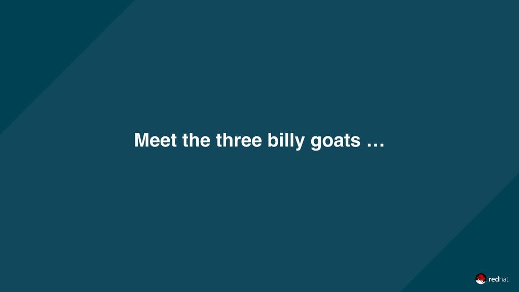 Meet the three billy goats …