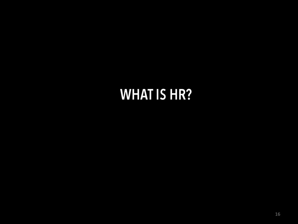 16  WHAT IS HR?