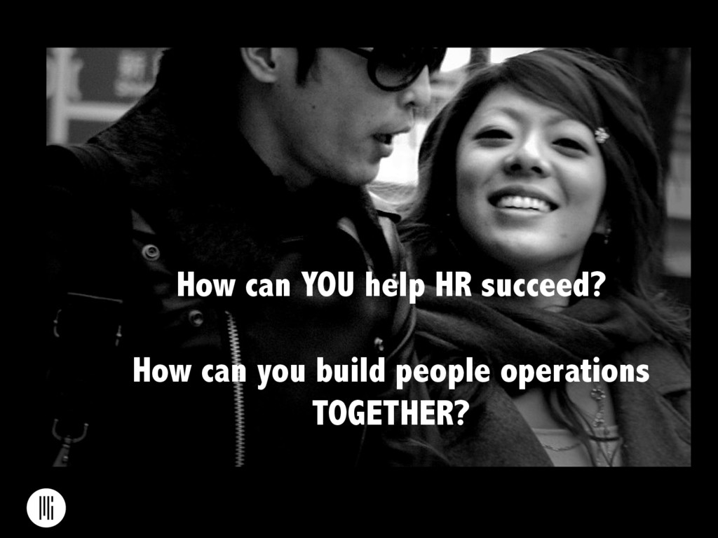 How can YOU help HR succeed? How can you build ...