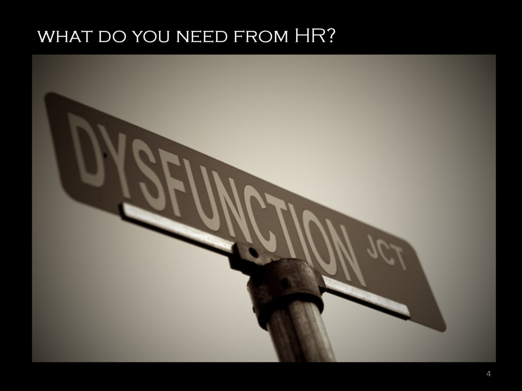 4  what do you need from HR?