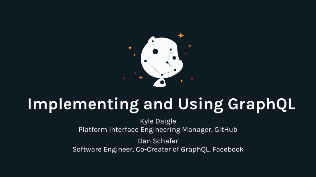 Implementing and Using GraphQL Kyle Daigle Plat...