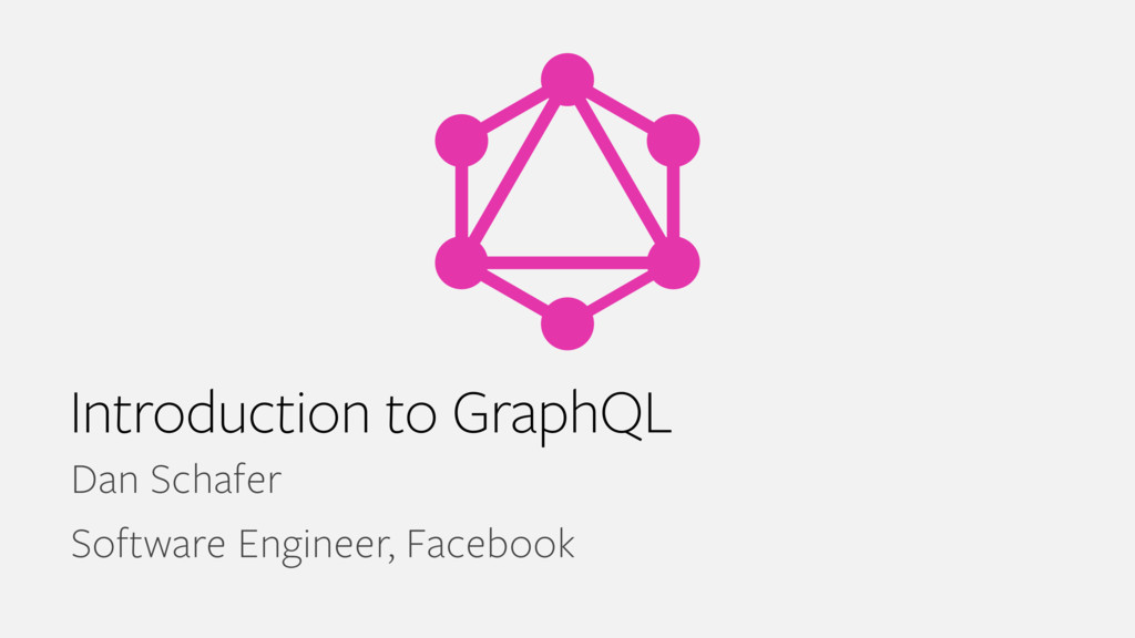 Introduction to GraphQL Dan Schafer Software En...