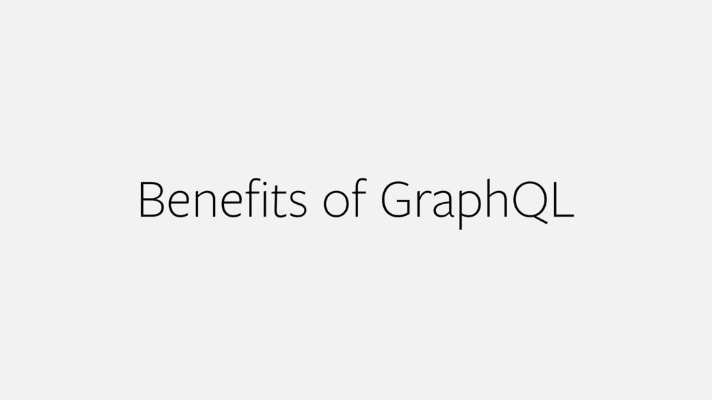 Benefits of GraphQL