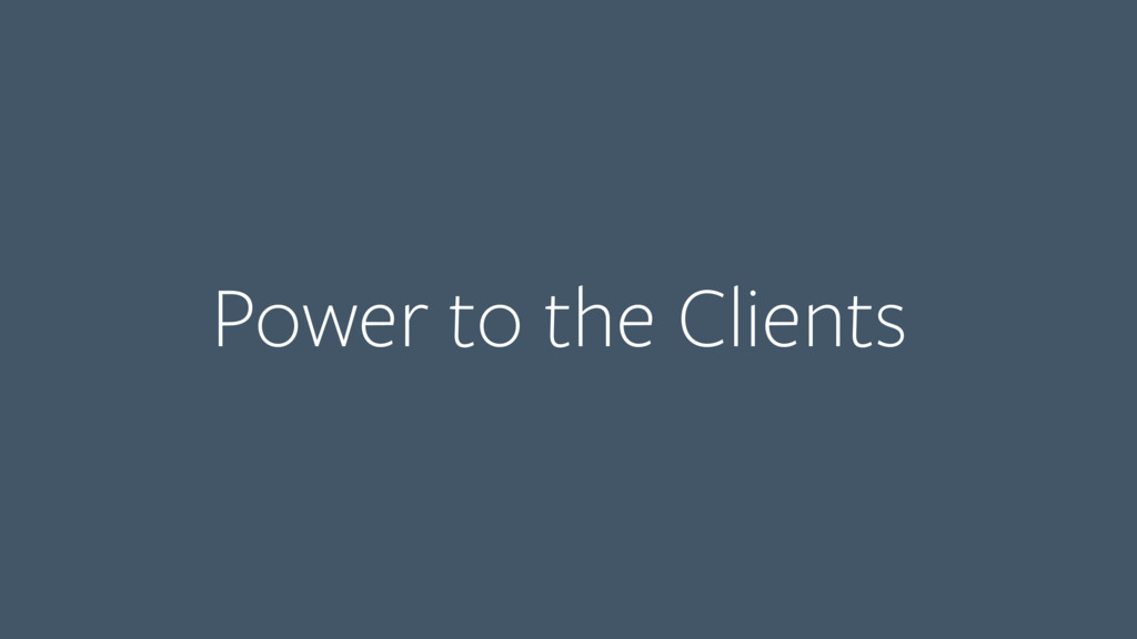 Power to the Clients