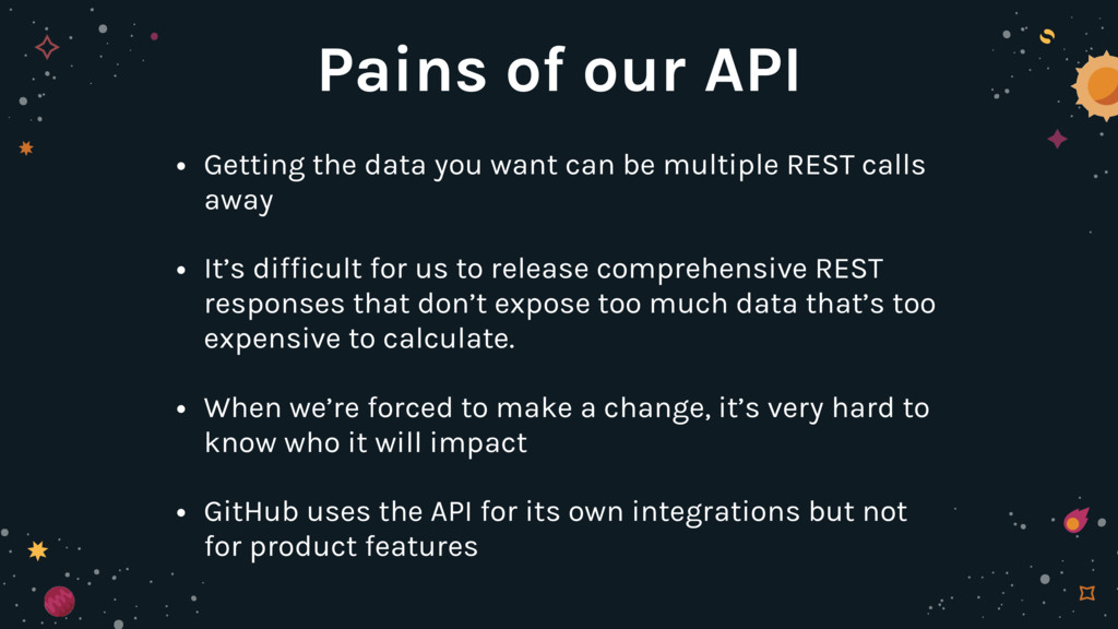 Pains of our API • Getting the data you want ca...