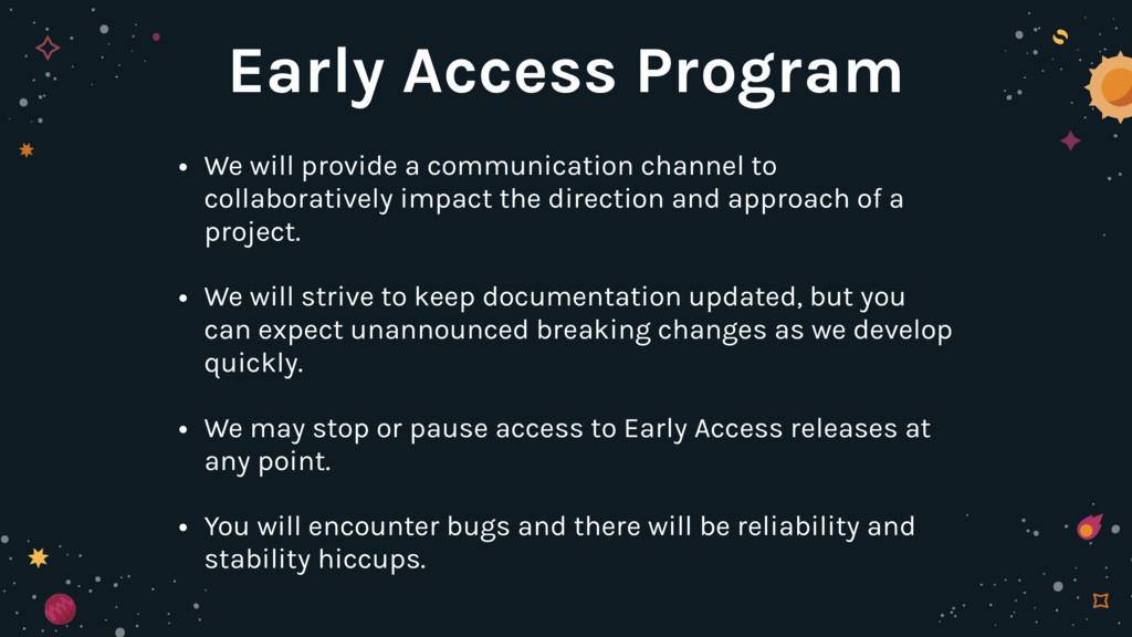 Early Access Program • We will provide a commun...