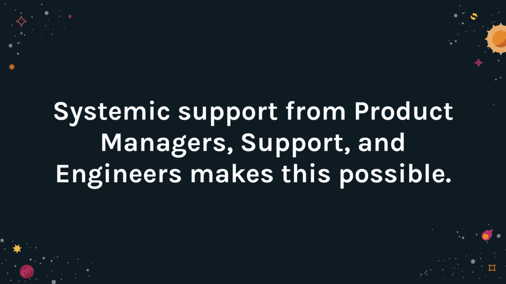 Systemic support from Product Managers, Support...