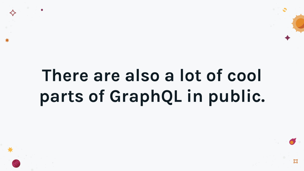 There are also a lot of cool parts of GraphQL i...