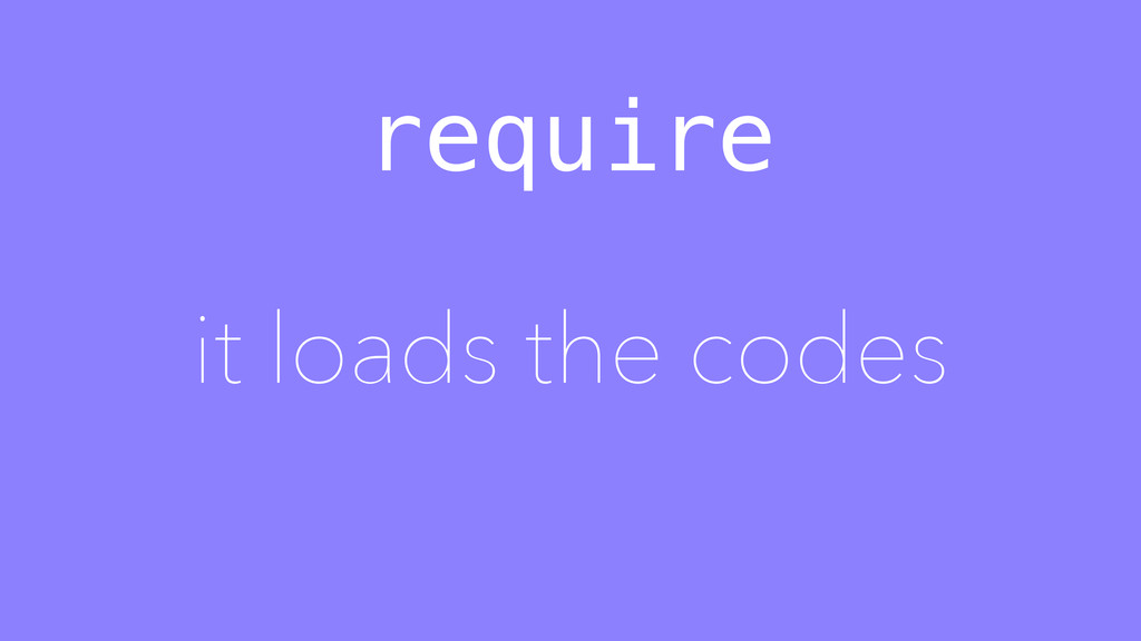require it loads the codes