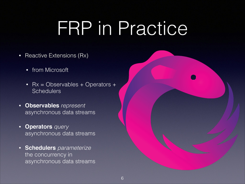 FRP in Practice • Reactive Extensions (Rx) • fr...