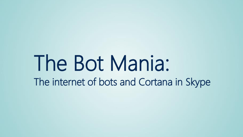The Bot Mania: The internet of bots and Cortana...