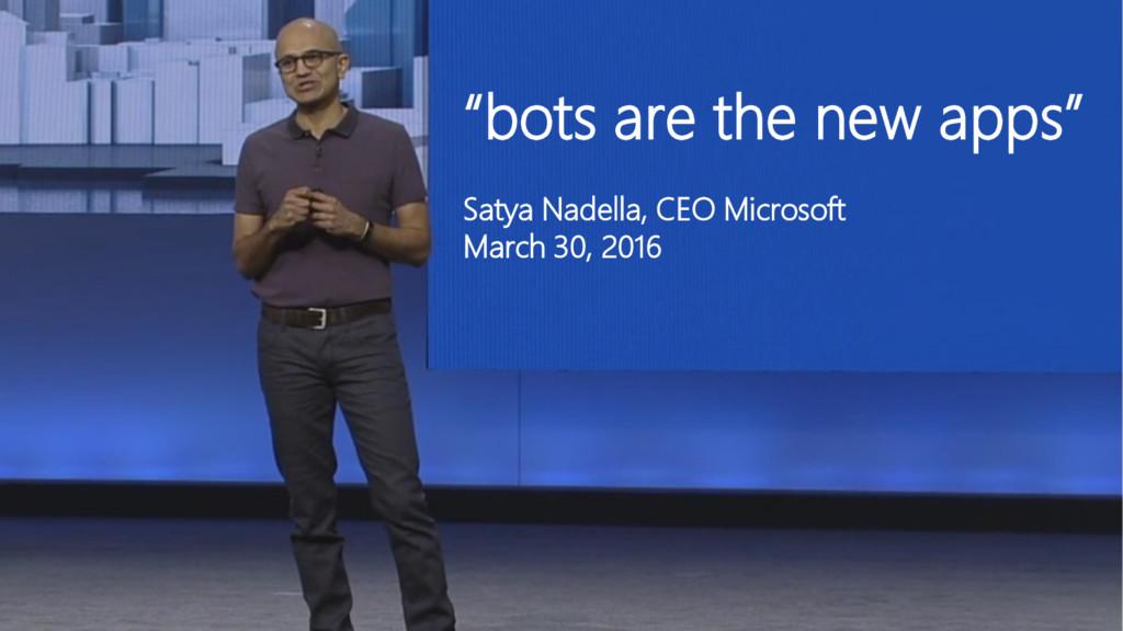 """bots are the new apps"" Satya Nadella, CEO Micr..."