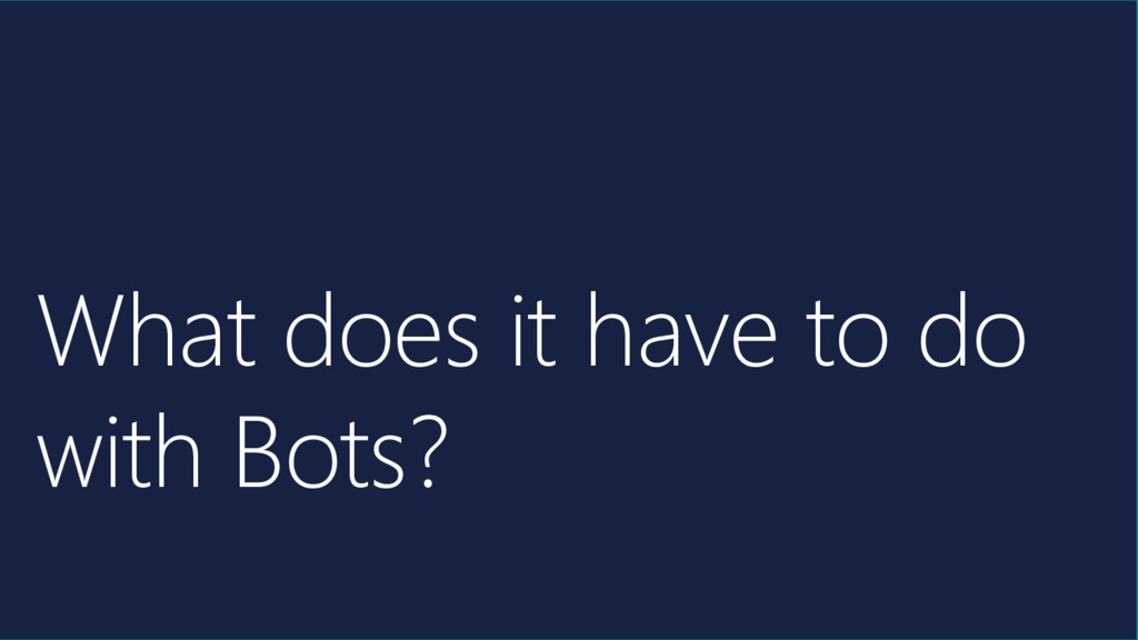 What does it have to do with Bots?