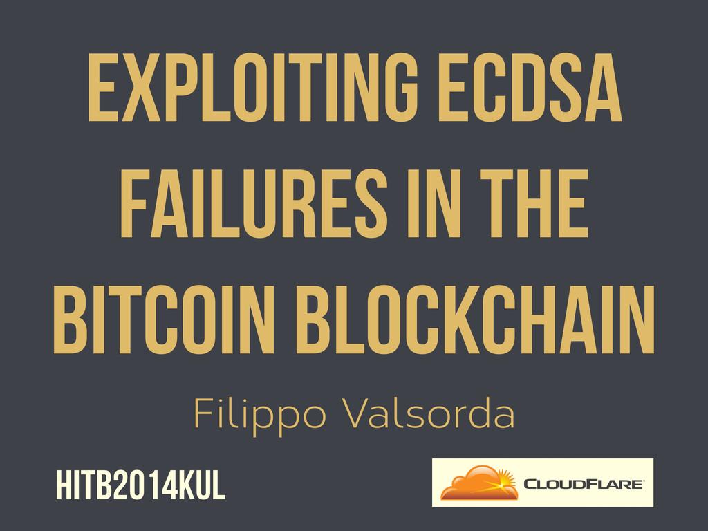 Filippo Valsorda Exploiting ECDSA Failures in t...