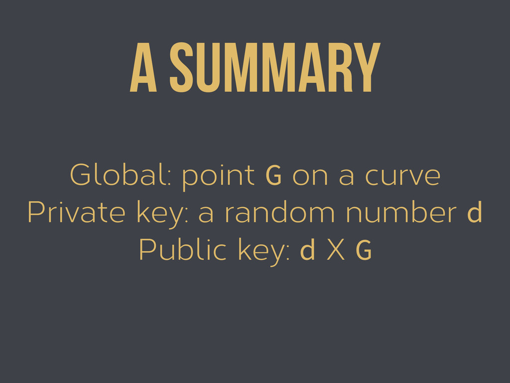 Global: point G on a curve Private key: a rando...