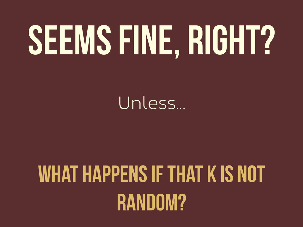 Unless… Seems fine, right? What happens if that...