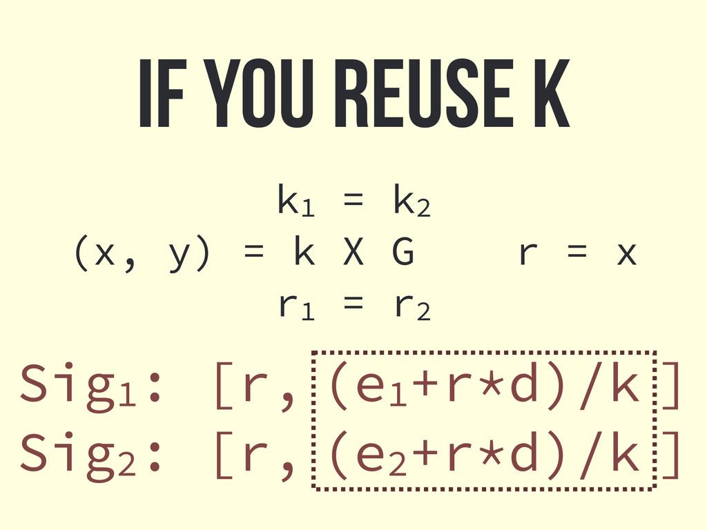 If you reuse k Sig1: [r, (e1+r*d)/k ] Sig2: [r,...