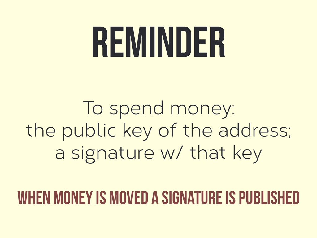 To spend money: the public key of the address; ...