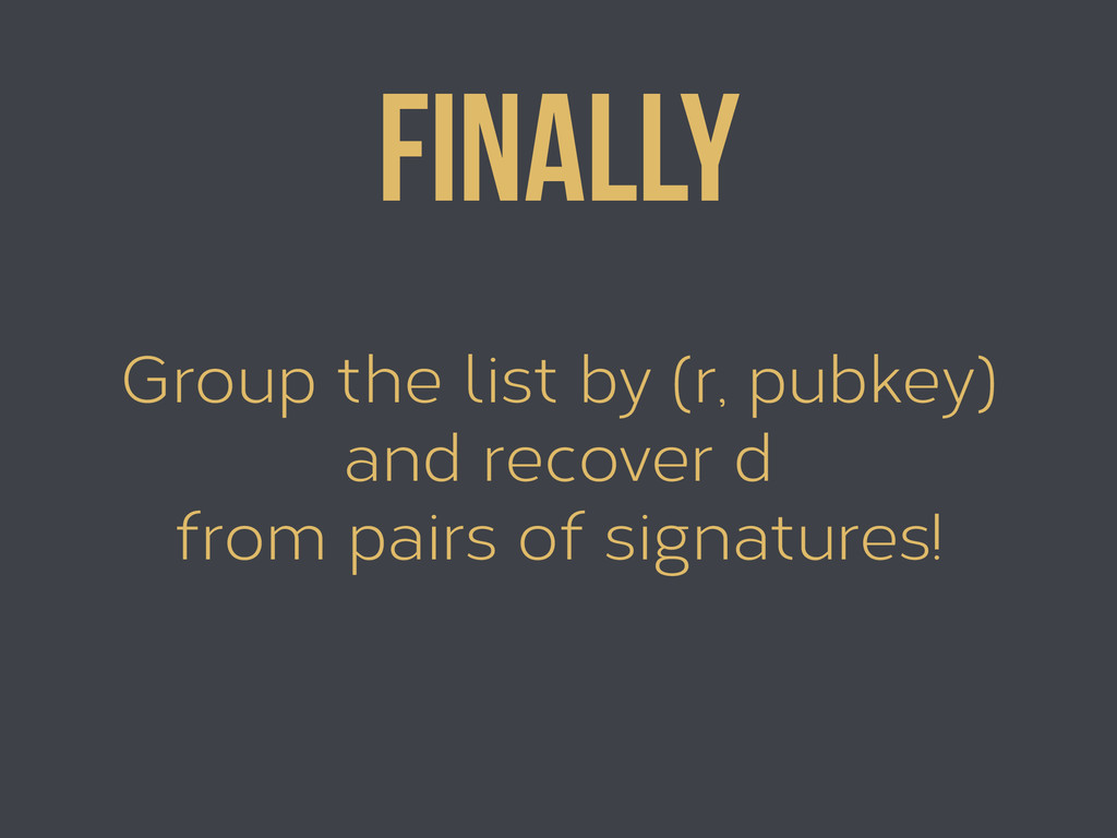 Group the list by (r, pubkey) and recover d fro...