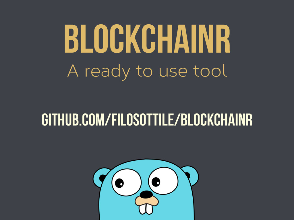 A ready to use tool Blockchainr github.com/filo...