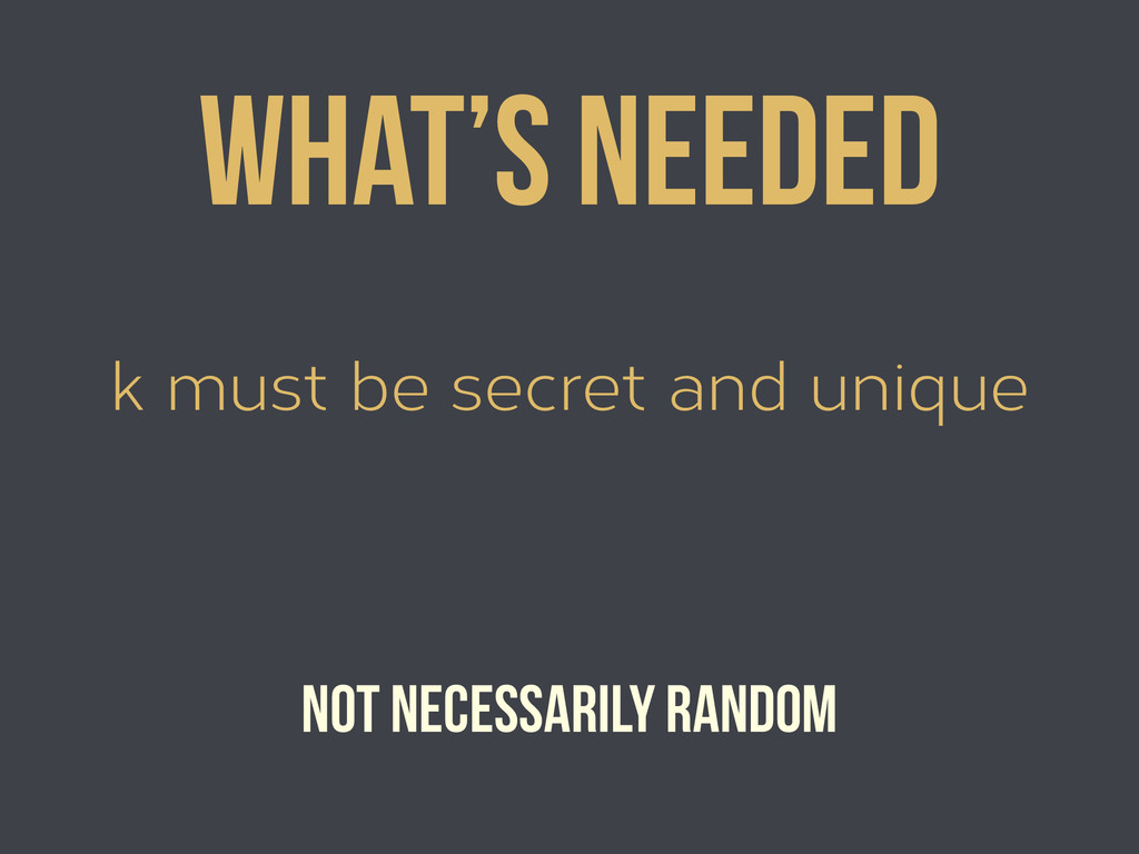 k must be secret and unique What's needed Not n...