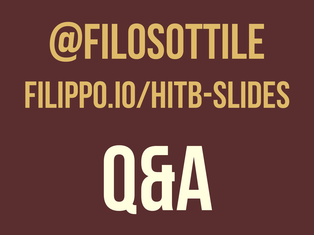 Q&A @filosottile filippo.io/hitb-slides