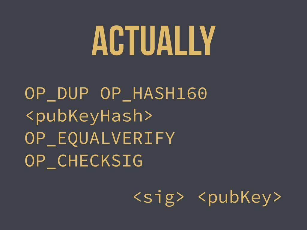OP_DUP OP_HASH160 <pubKeyHash> OP_EQUALVERIFY O...