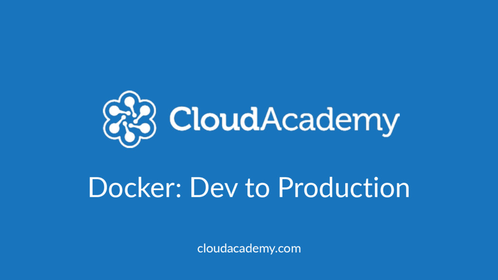 Docker: Dev to Production cloudacademy.com