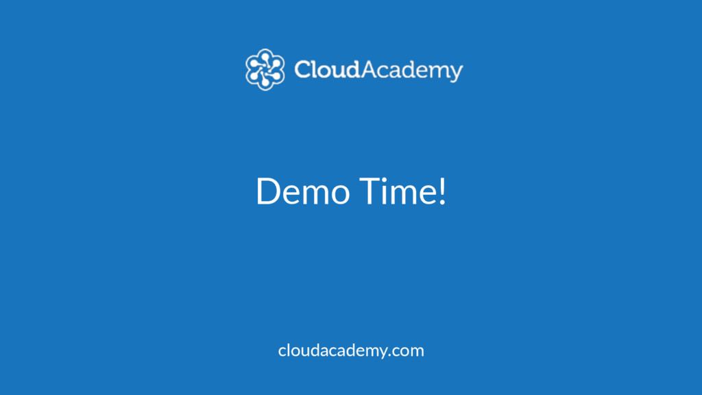 Demo Time! cloudacademy.com