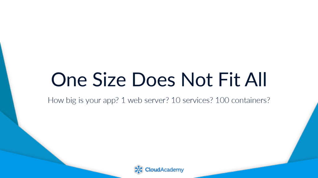 One Size Does Not Fit All How big is your app? ...