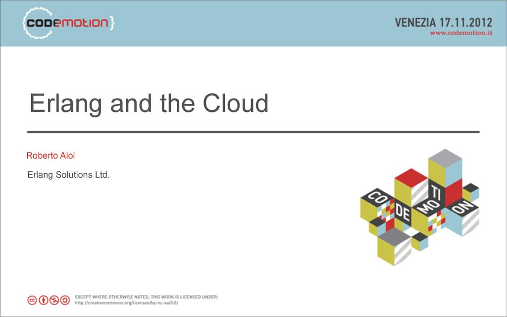 Erlang and the Cloud Roberto Aloi Erlang Soluti...